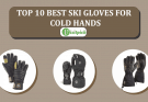 Top 10 Best Ski Gloves For Cold Hands