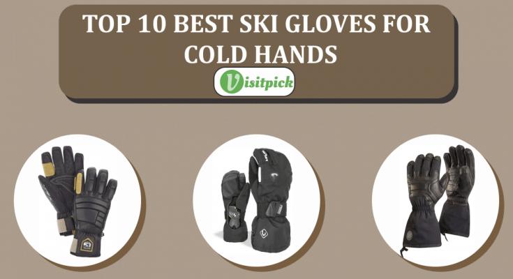 Top 10 Best Ski Gloves For Cold Hands