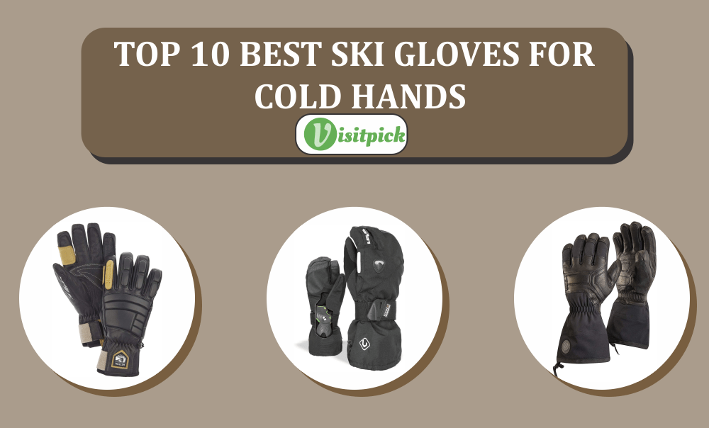 Top 10 Best Ski Gloves For Cold Hands – Buying and Review 2020