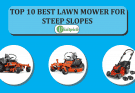 Top 10 Best Lawn Mower For Steep Slopes