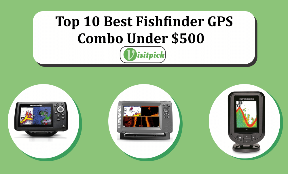 Top 10 Best Fishfinder GPS Combo Under $500 – Buyer's Review