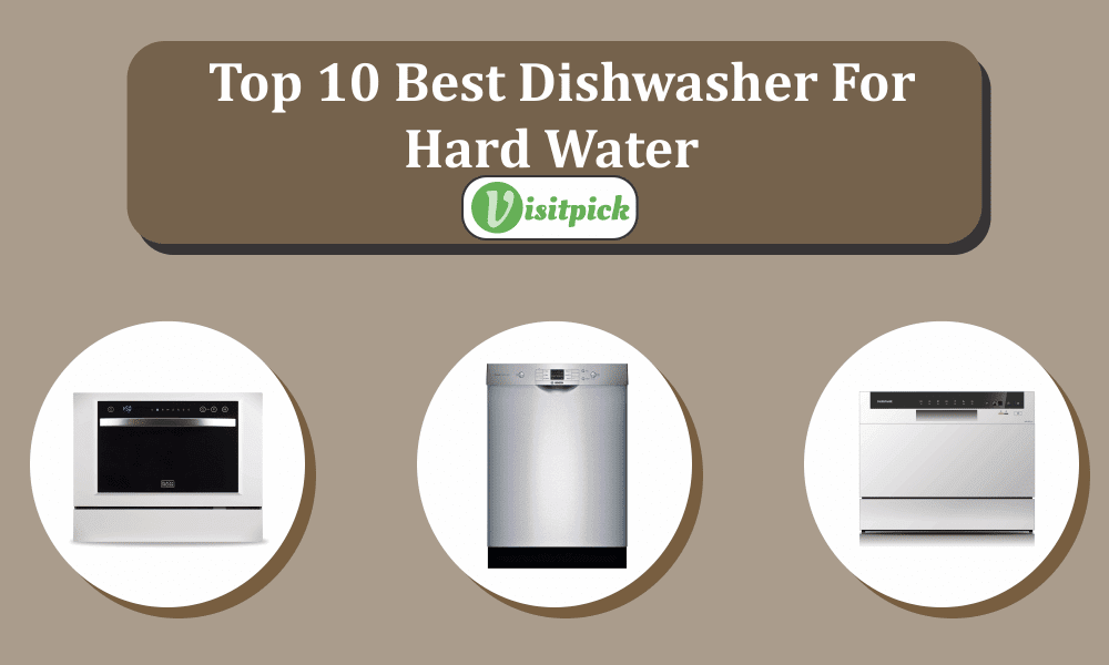 Top 10 Best Dishwasher For Hard Water – Buying Guide